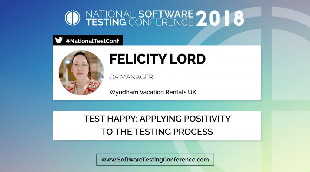 National Software Testing Conference - Felicity Lord test Happy Applying positivity to the Testing Process